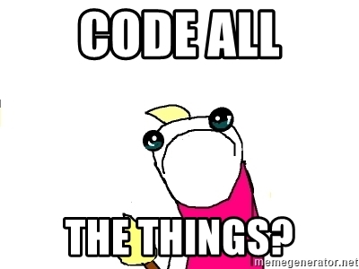 Code all the things...? :(